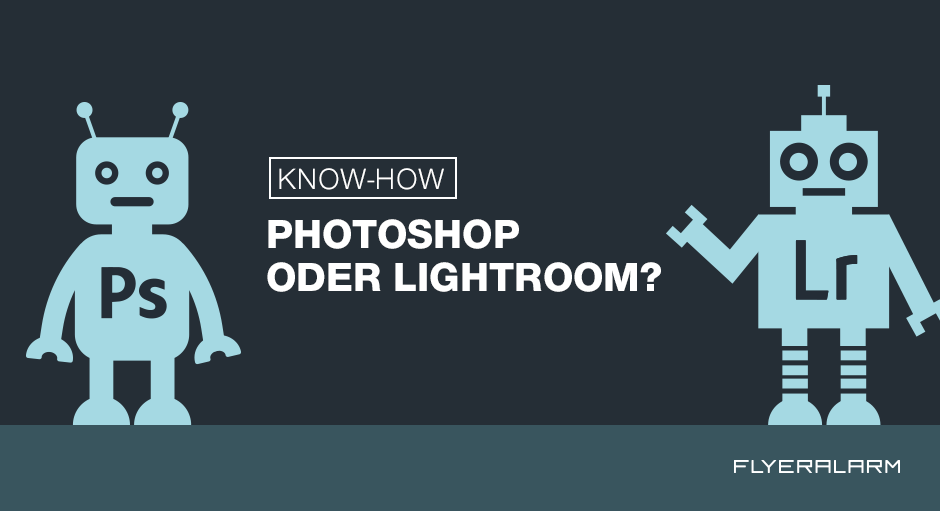 Photoshop oder Lightroom? Lightroom oder Photoshop?